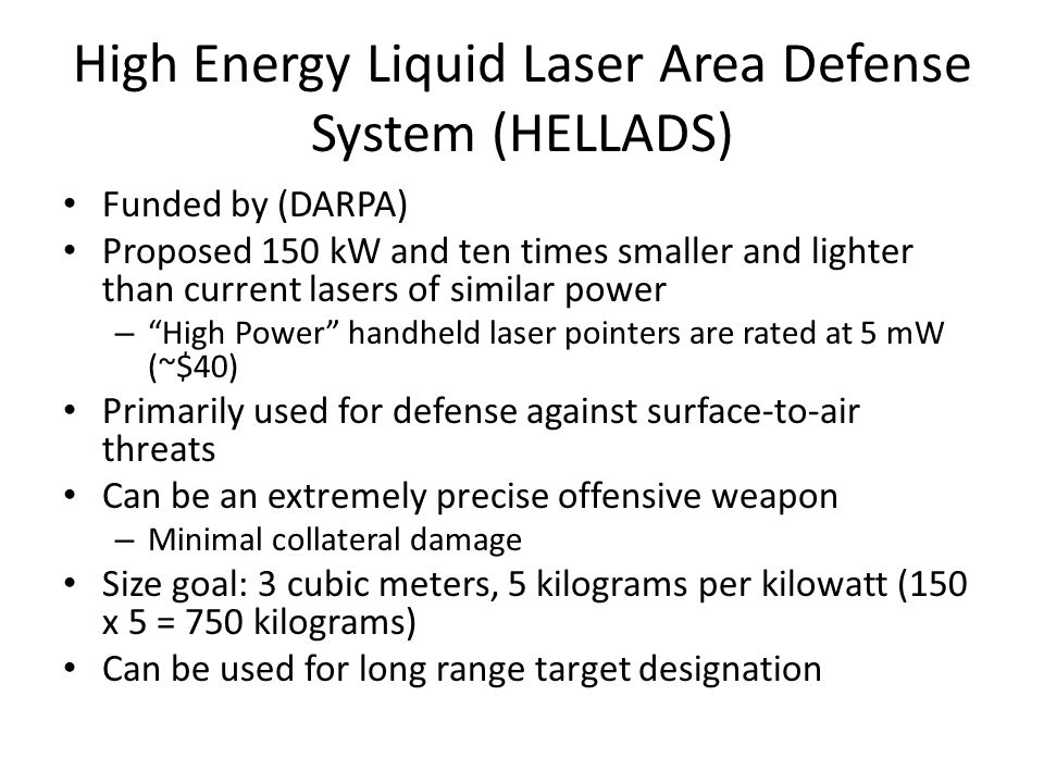 High Energy Liquid Laser Area Defense System (HELLADS) Funded by (DARPA) Proposed 150 kW and ten times smaller and lighter than current lasers of simi