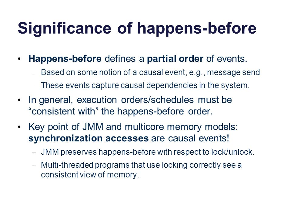 Significance of happens-before Happens-before defines a partial order of events.
