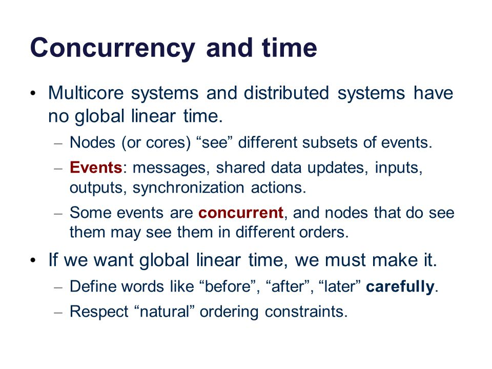 Concurrency and time Multicore systems and distributed systems have no global linear time.