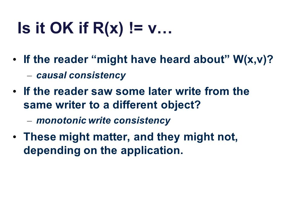 Is it OK if R(x) != v… If the reader might have heard about W(x,v).