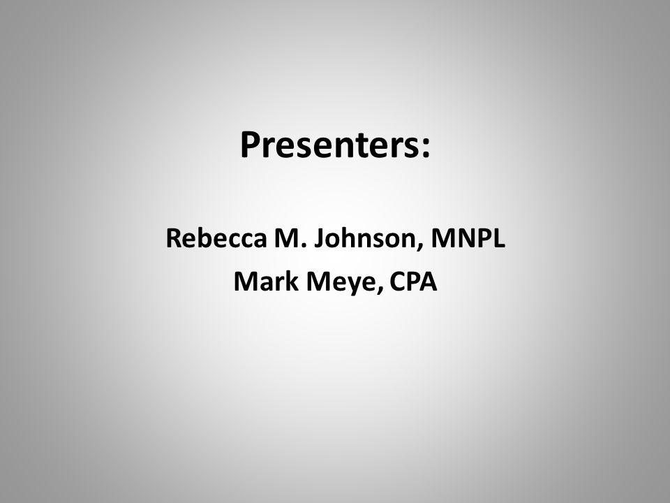 Presenters: Rebecca M. Johnson, MNPL Mark Meye, CPA