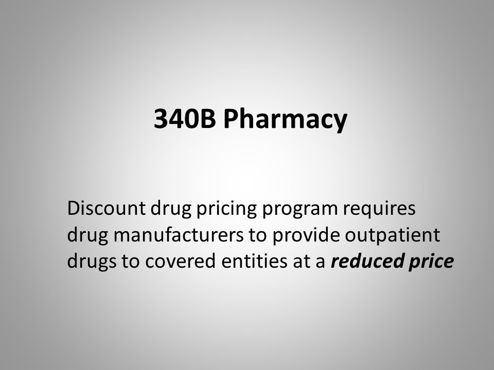 340B Pharmacy Discount drug pricing program requires drug manufacturers to provide outpatient drugs to covered entities at a reduced price