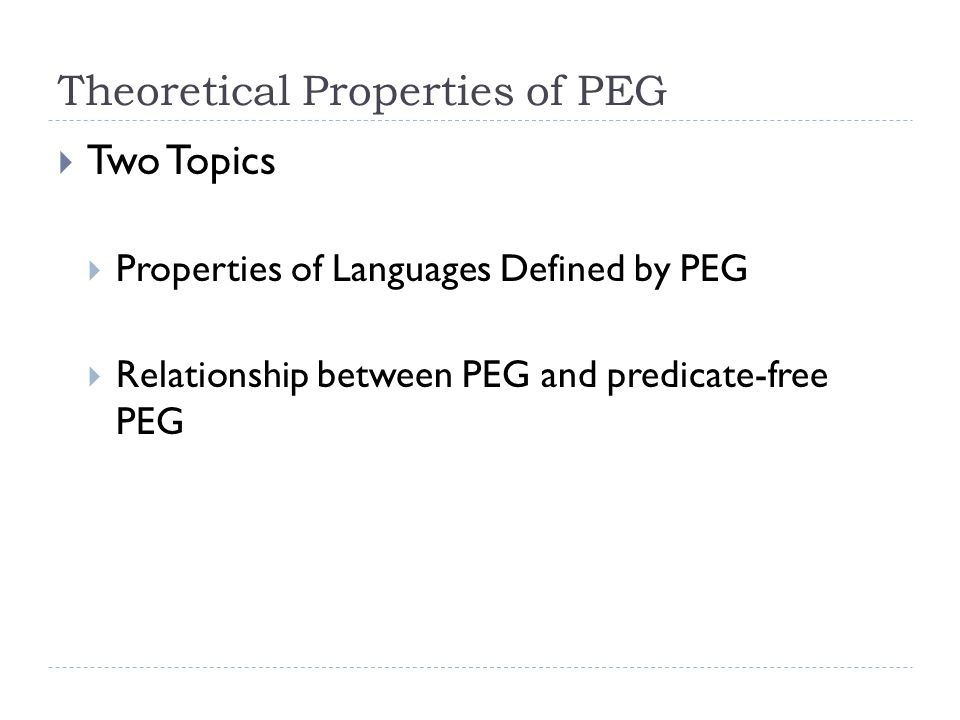 Theoretical Properties of PEG  Two Topics  Properties of Languages Defined by PEG  Relationship between PEG and predicate-free PEG