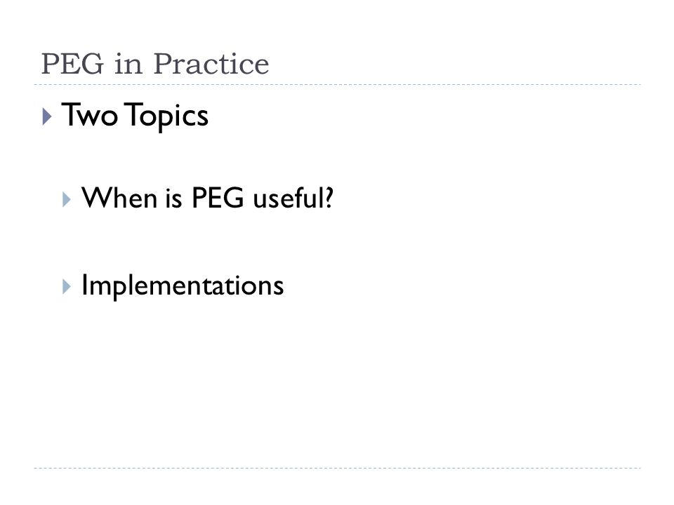 PEG in Practice  Two Topics  When is PEG useful  Implementations