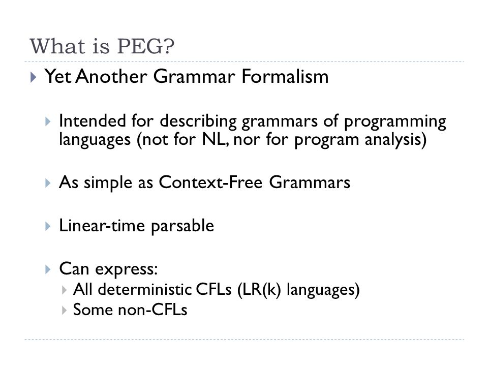 Parsing Algorithm for PEG  Theorem: Predicate-Free PEG can be parsed in linear time wrt the length of the input string.