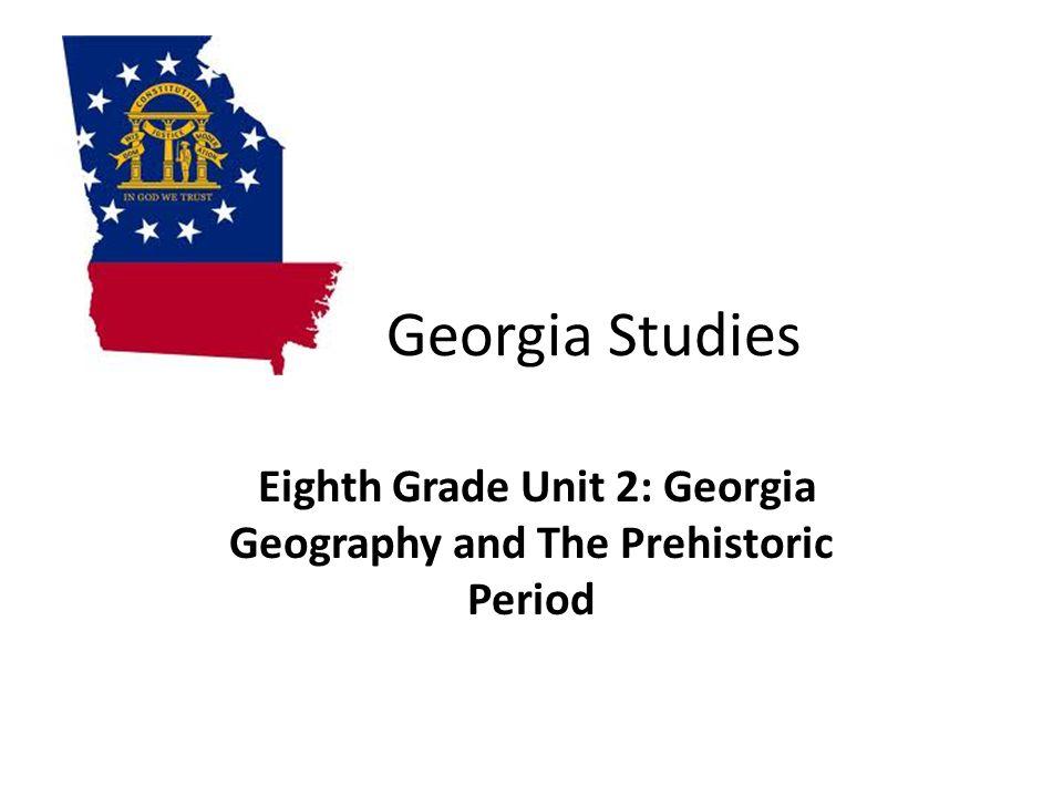 Georgia Studies Eighth Grade Unit 2: Georgia Geography and The Prehistoric Period