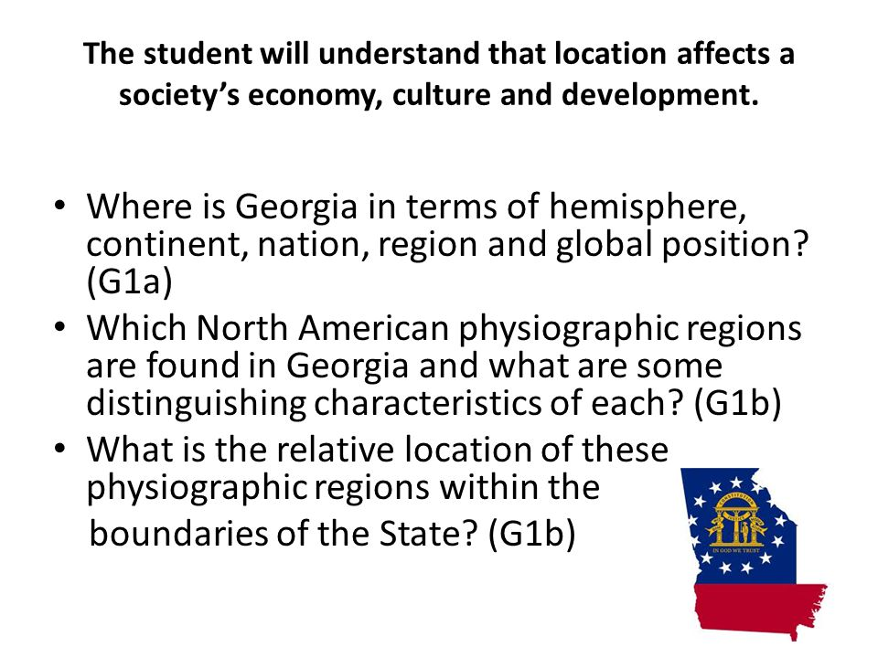 The student will understand how particular physical and cultural features and climate have affected development of Georgia.