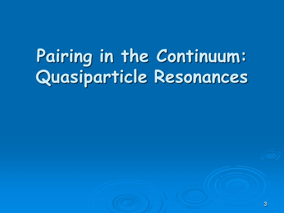 Pairing in the Continuum: Quasiparticle Resonances 3