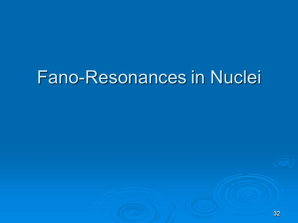 Fano-Resonances in Nuclei 32