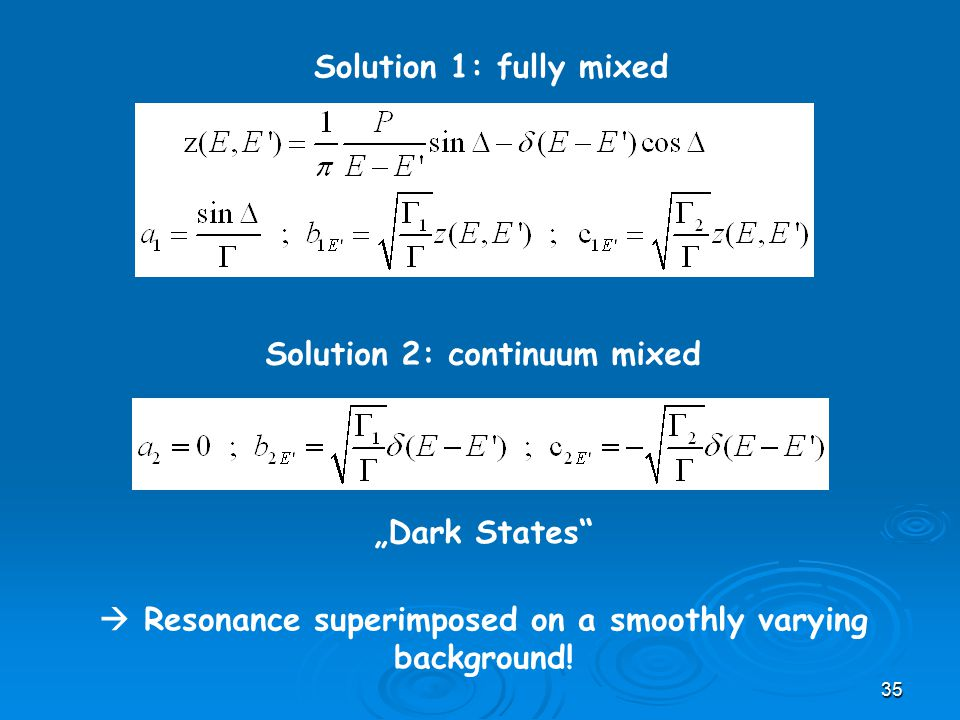 "35 Solution 1: fully mixed Solution 2: continuum mixed  Resonance superimposed on a smoothly varying background! ""Dark States"""