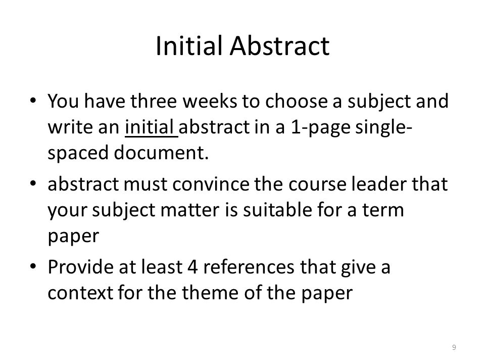 Final Submission 7 pages double-spaced (excluding references) A survey of your chosen subject, not a new research contribution Completeness is more important than originality Reflects your level of understanding and your command of the literature well Individual effort – no collaboration or plagiarism.