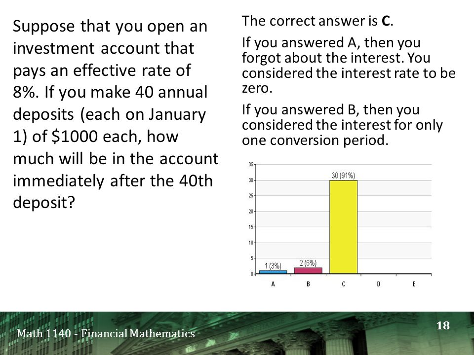 Math 1140 - Financial Mathematics Suppose that you open an investment account that pays an effective rate of 8%.