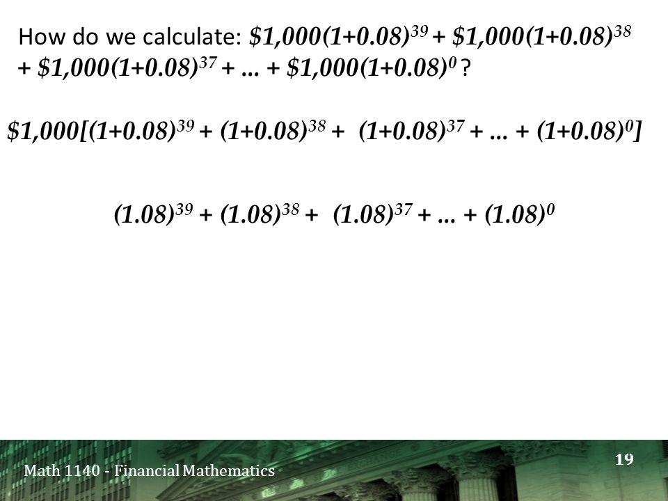 Math 1140 - Financial Mathematics How do we calculate: $1,000(1+0.08) 39 + $1,000(1+0.08) 38 + $1,000(1+0.08) 37 +...