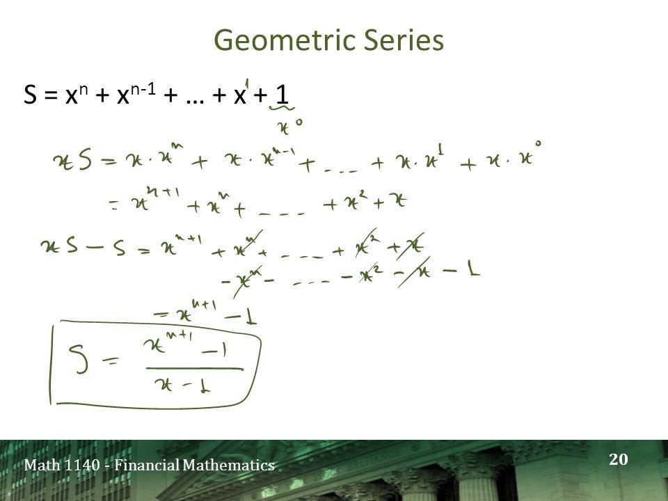 Math 1140 - Financial Mathematics Geometric Series S = x n + x n-1 + … + x + 1 20