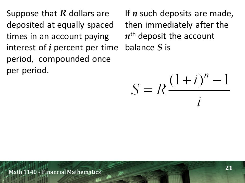 Math 1140 - Financial Mathematics Suppose that R dollars are deposited at equally spaced times in an account paying interest of i percent per time period, compounded once per period.
