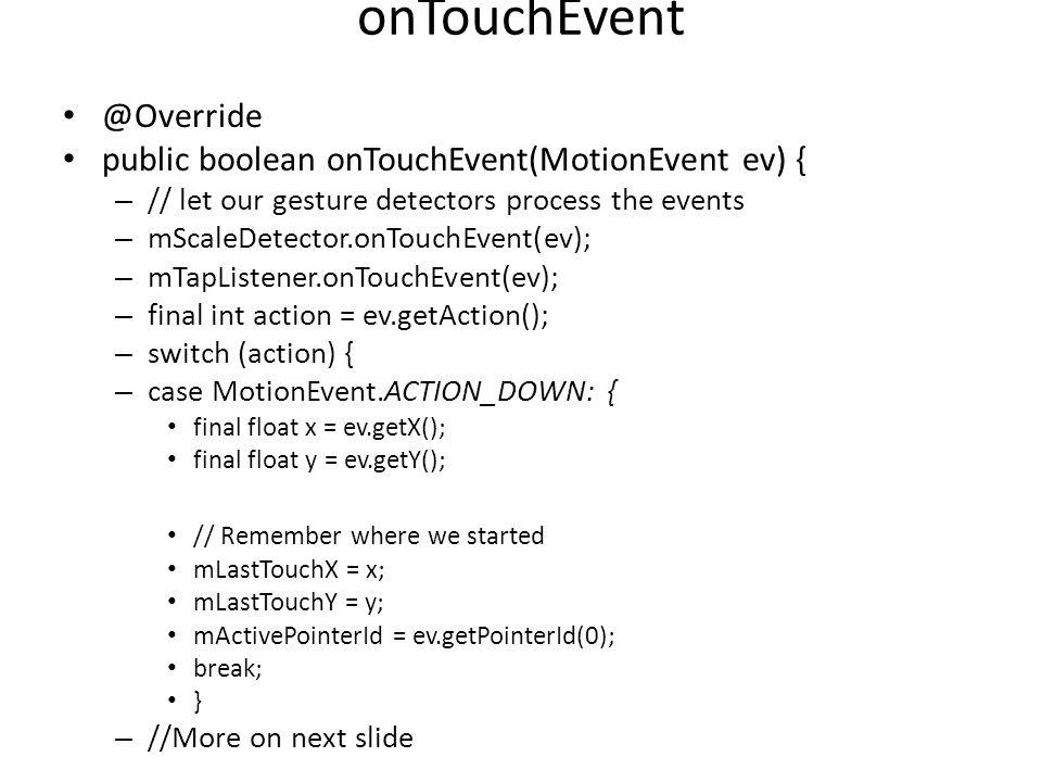 onTouchEvent @Override public boolean onTouchEvent(MotionEvent ev) { – // let our gesture detectors process the events – mScaleDetector.onTouchEvent(e