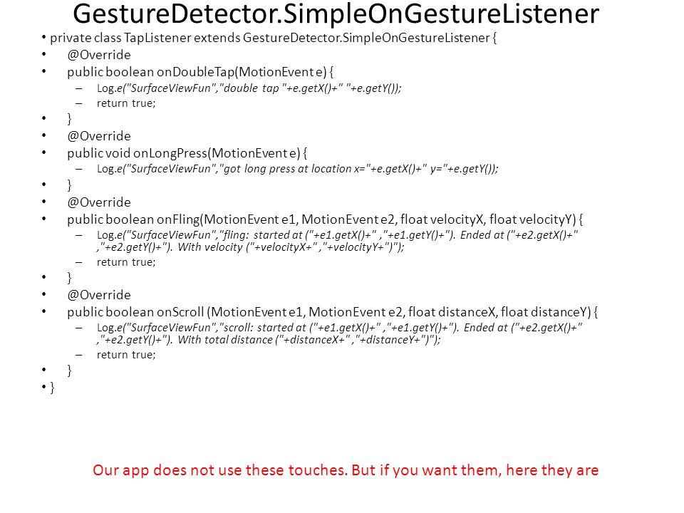 GestureDetector.SimpleOnGestureListener private class TapListener extends GestureDetector.SimpleOnGestureListener { @Override public boolean onDoubleT
