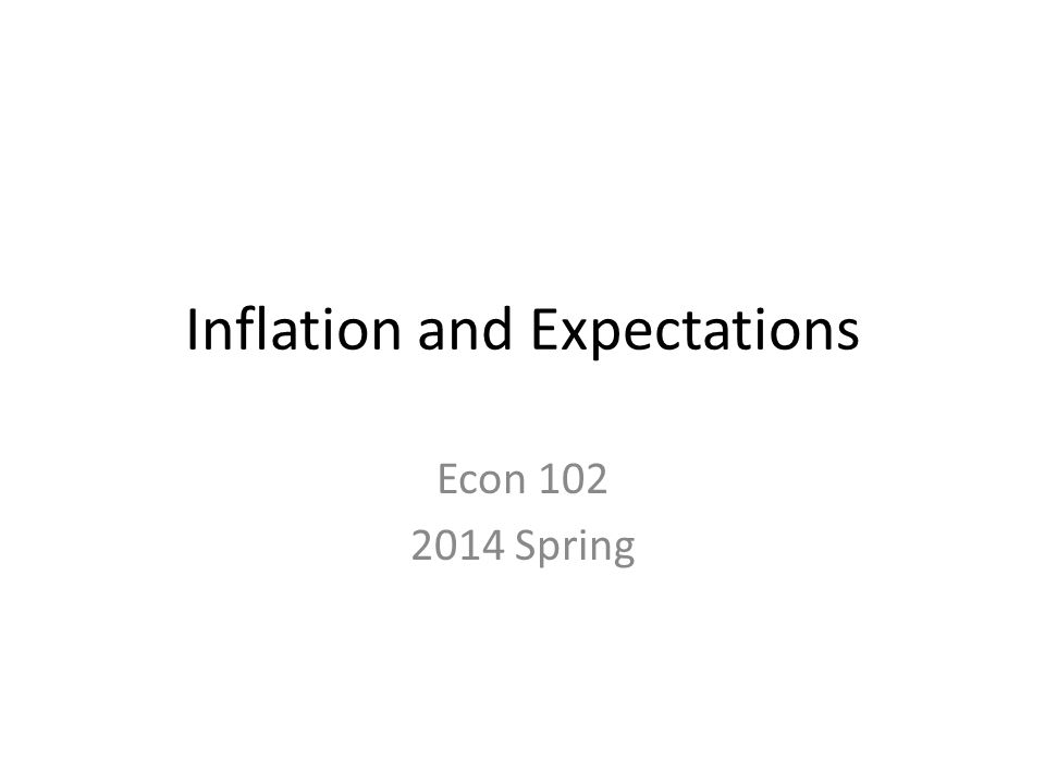Inflation and Expectations Econ 102 2014 Spring