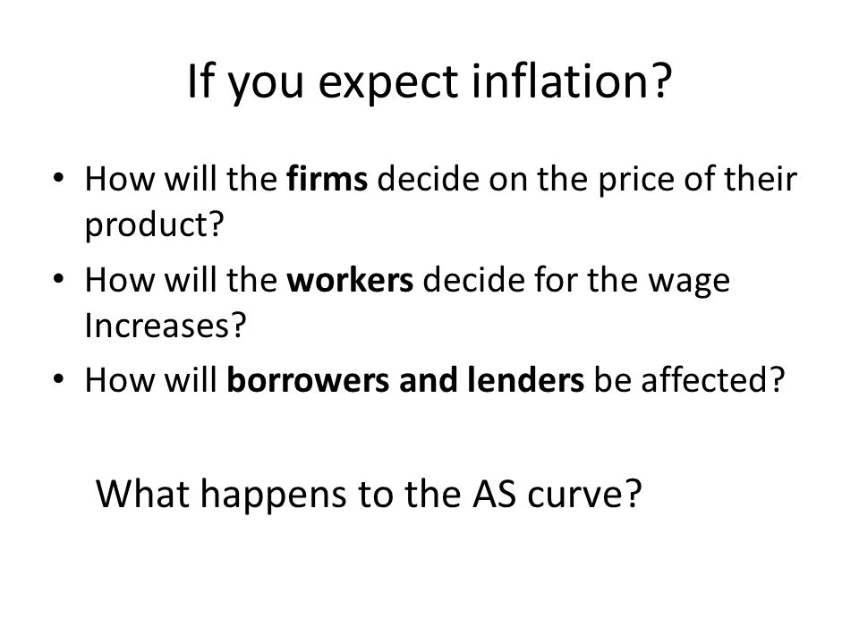 If you expect inflation. How will the firms decide on the price of their product.