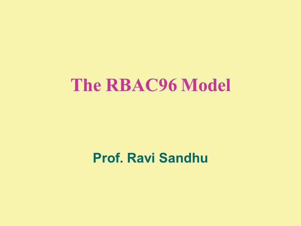 The RBAC96 Model Prof. Ravi Sandhu
