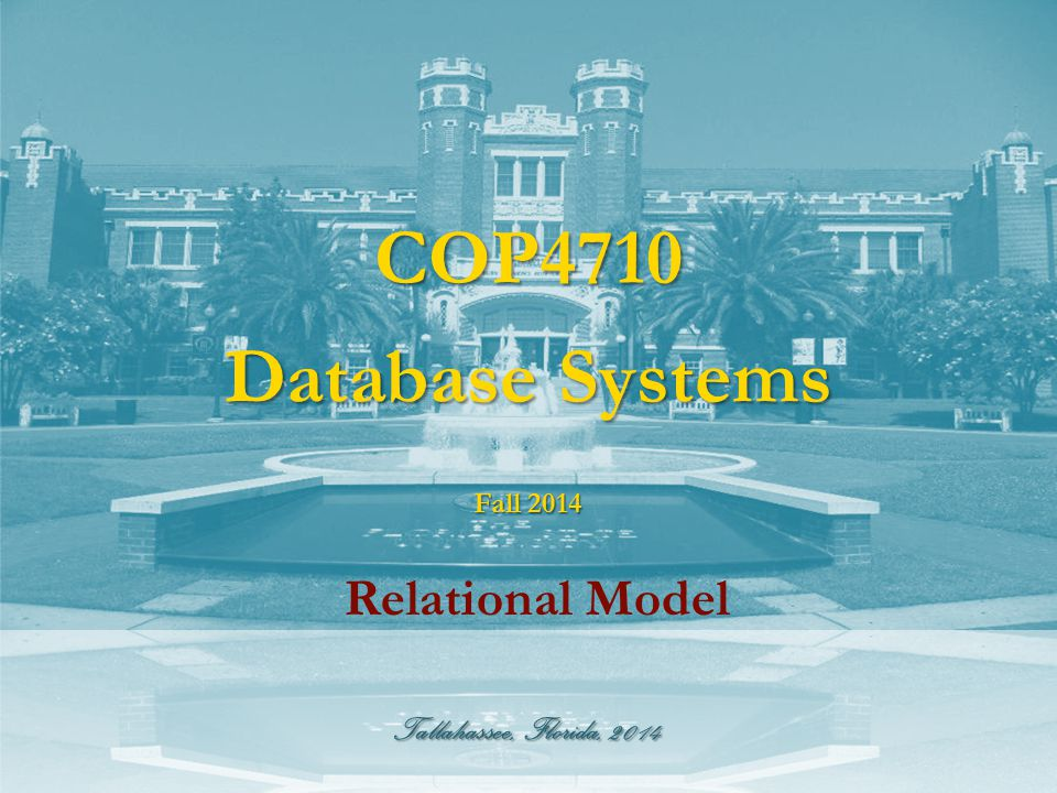 Tallahassee, Florida, 2014 COP4710 Database Systems Relational Model Fall 2014