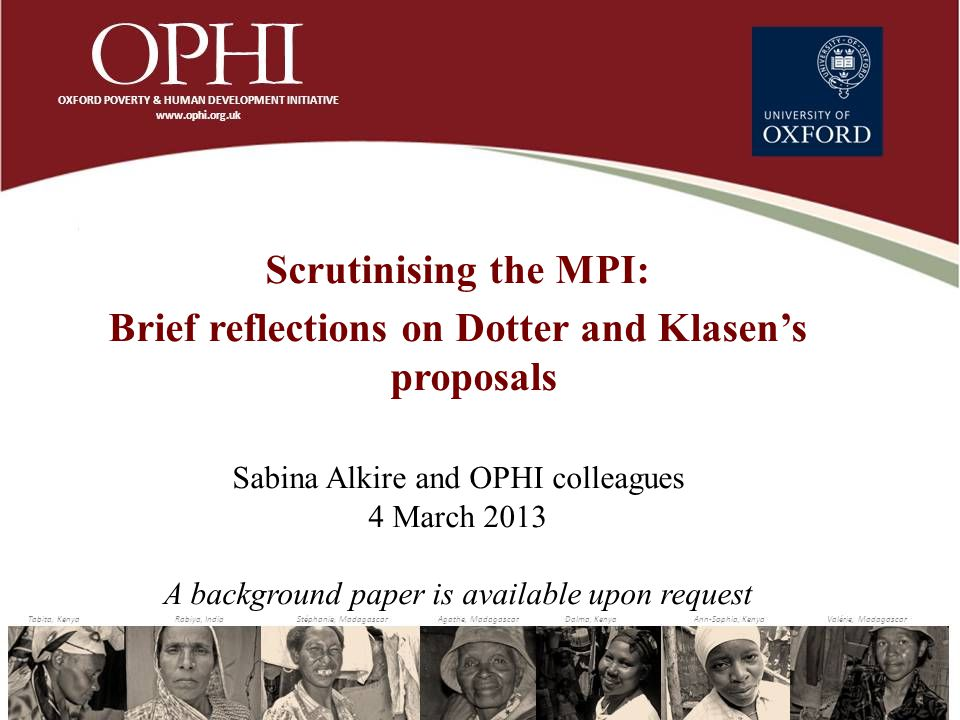 Scrutinising the MPI: Brief reflections on Dotter and Klasen's proposals Sabina Alkire and OPHI colleagues 4 March 2013 A background paper is available upon request