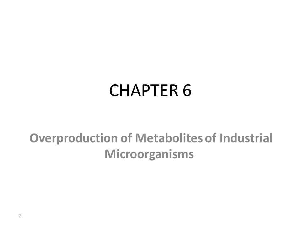 CHAPTER 6 Overproduction of Metabolites of Industrial Microorganisms 2