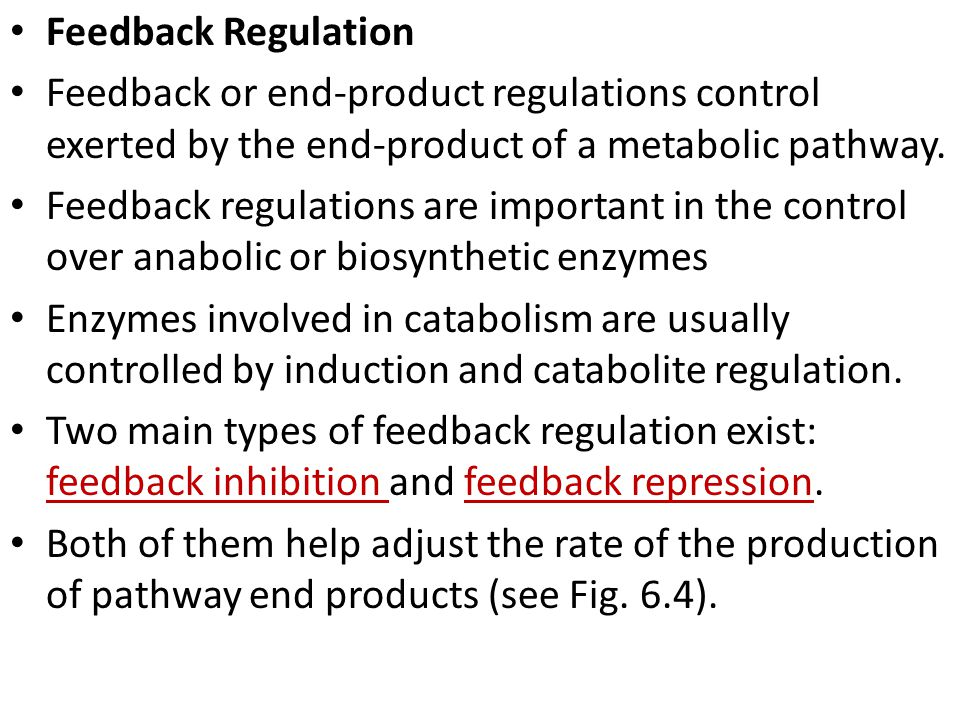 Feedback Regulation Feedback or end-product regulations control exerted by the end-product of a metabolic pathway.