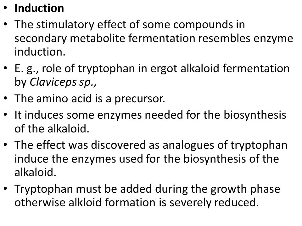 Induction The stimulatory effect of some compounds in secondary metabolite fermentation resembles enzyme induction.