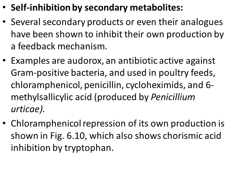 Self-inhibition by secondary metabolites: Several secondary products or even their analogues have been shown to inhibit their own production by a feedback mechanism.