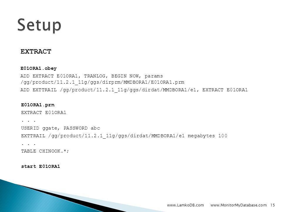 EXTRACT E01ORA1.obey ADD EXTRACT E01ORA1, TRANLOG, BEGIN NOW, params /gg/product/11.2.1_11g/ggs/dirprm/MMDBORA1/E01ORA1.prm ADD EXTTRAIL /gg/product/11.2.1_11g/ggs/dirdat/MMDBORA1/e1, EXTRACT E01ORA1 E01ORA1.prm EXTRACT E01ORA1...