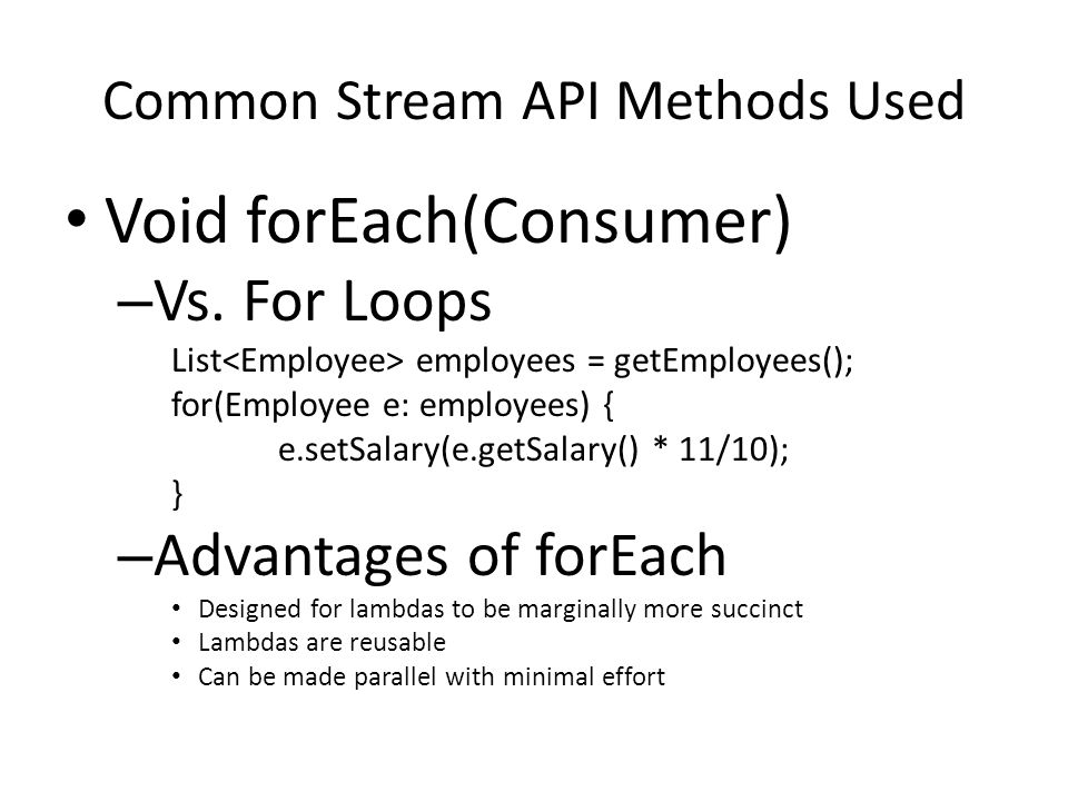 Common Stream API Methods Used Void forEach(Consumer) – Vs.