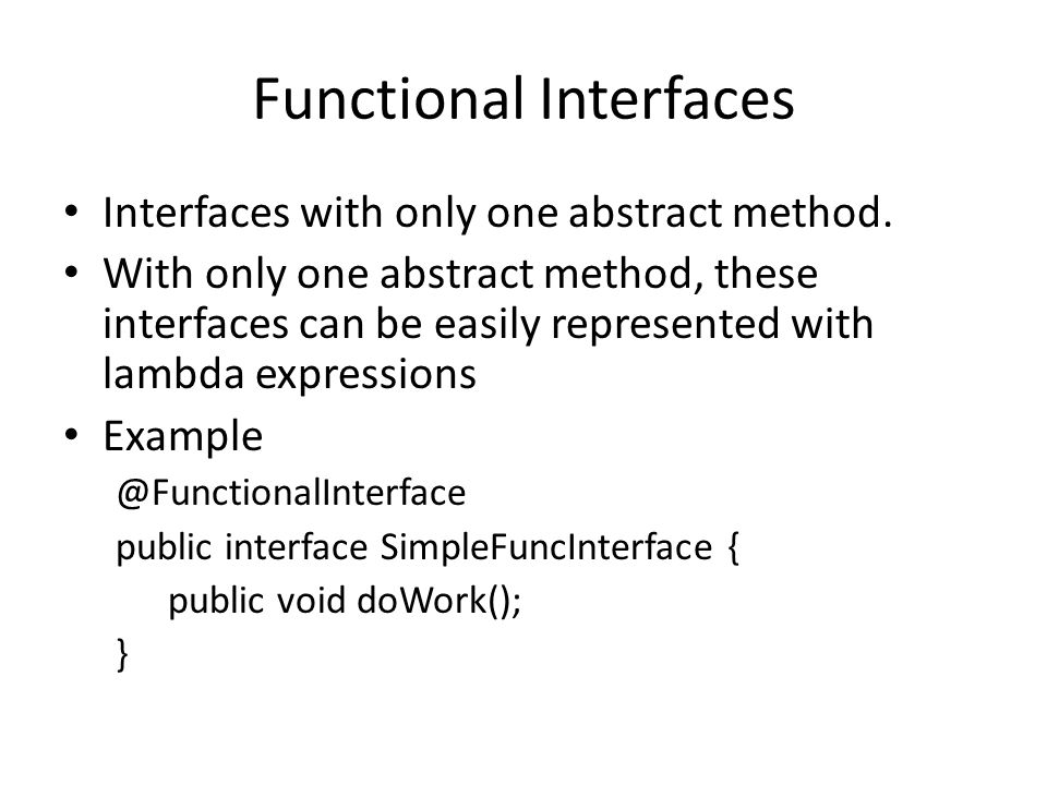 Functional Interfaces Interfaces with only one abstract method.