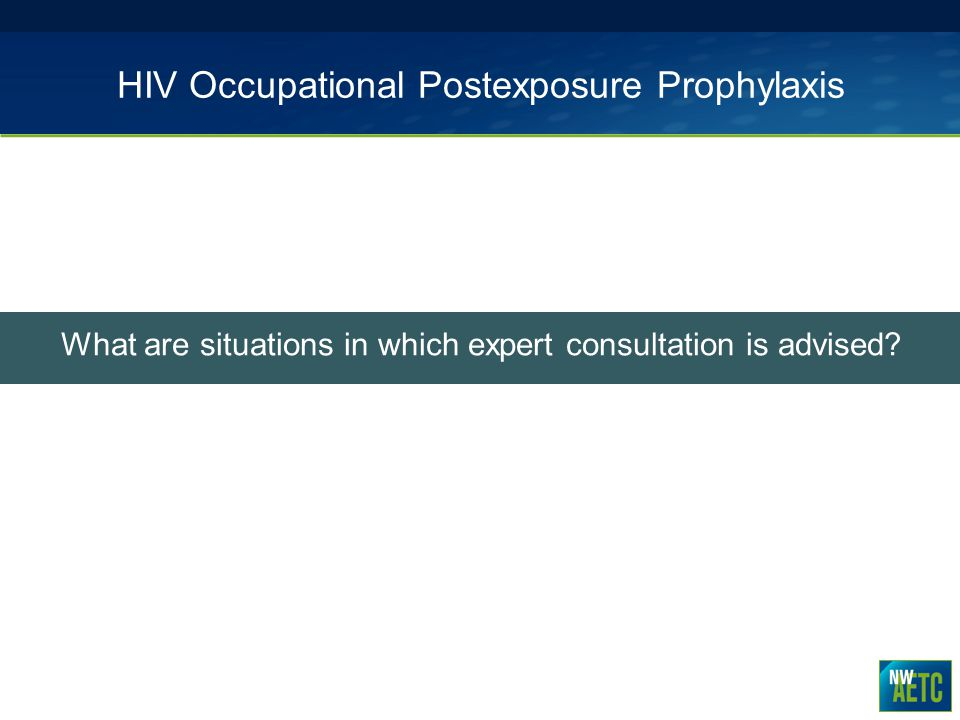 HIV Occupational Postexposure Prophylaxis What are situations in which expert consultation is advised?