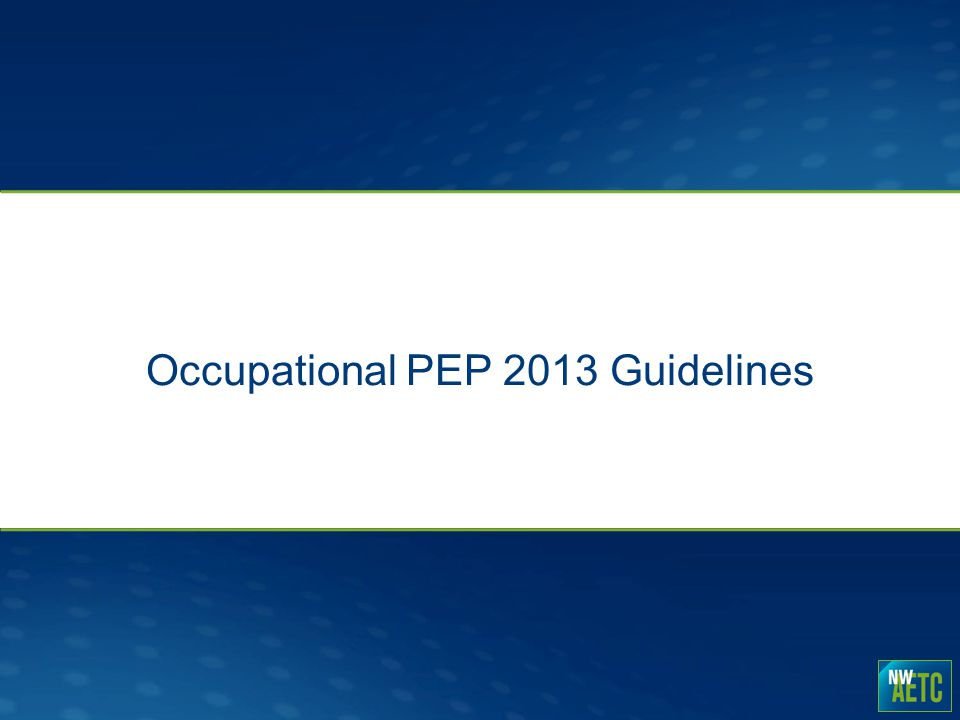 Occupational HIV Postexposure Prophylaxis Suggestions for Training A.Incorporate Occupational PEP into Larger Trainings B.Provide 3 Point Takeaway Training (1) When PEP given, use 3 or more ARV drugs (2) Use Tenofovir-emtricitabine + Raltegravir (3) Know when and how to get expert consultations C.