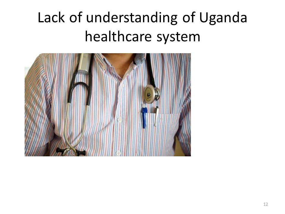 Lack of understanding of Uganda healthcare system 12