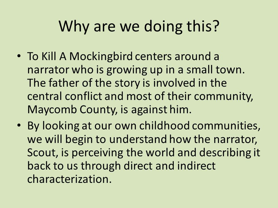 Why are we doing this? To Kill A Mockingbird centers around a narrator who is growing up in a small town. The father of the story is involved in the c