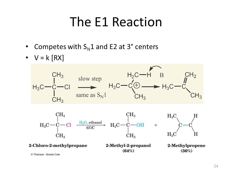 The E1 Reaction Competes with S N 1 and E2 at 3° centers V = k [RX] 34