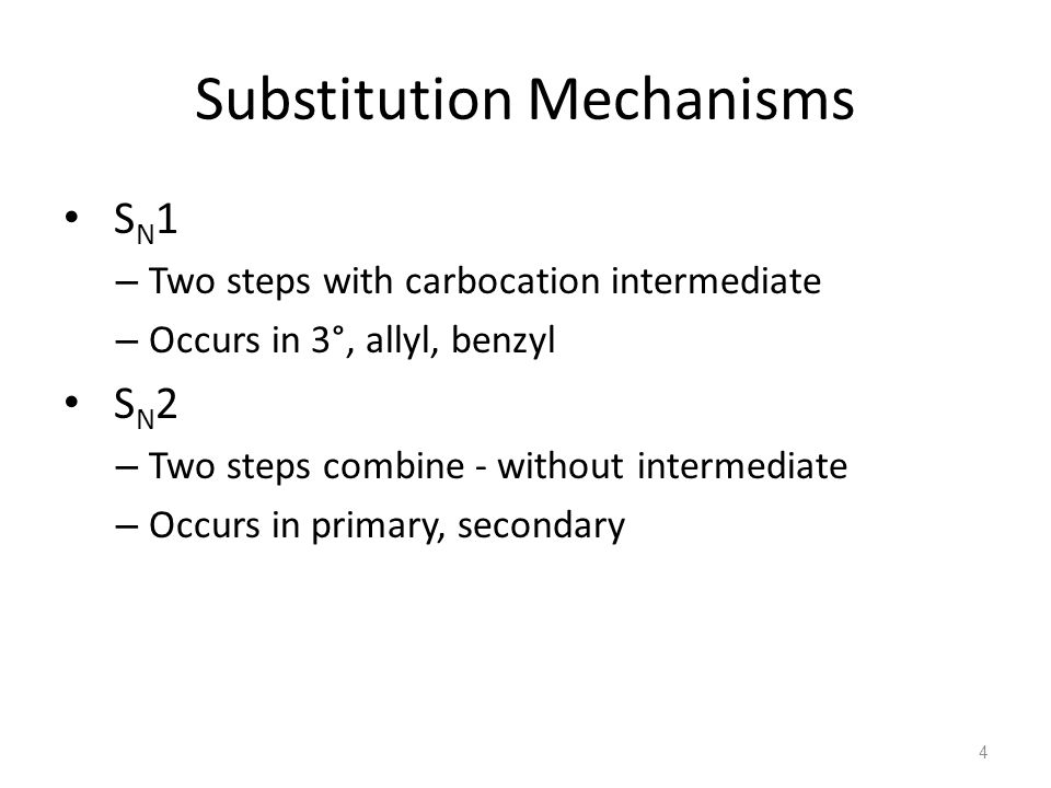 Substitution Mechanisms S N 1 – Two steps with carbocation intermediate – Occurs in 3°, allyl, benzyl S N 2 – Two steps combine - without intermediate – Occurs in primary, secondary 4