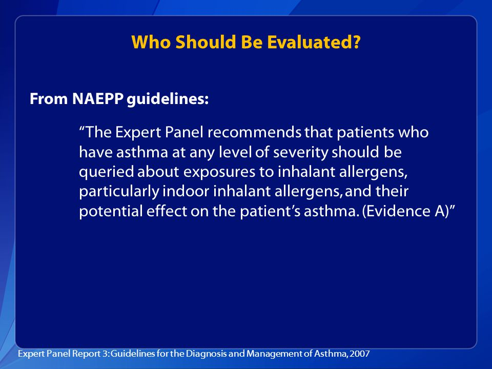 "Who Should Be Evaluated? From NAEPP guidelines: ""The Expert Panel recommends that patients who have asthma at any level of severity should be queried"