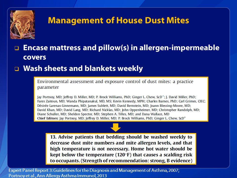 Management of House Dust Mites  Encase mattress and pillow(s) in allergen-impermeable covers  Wash sheets and blankets weekly Expert Panel Report 3: