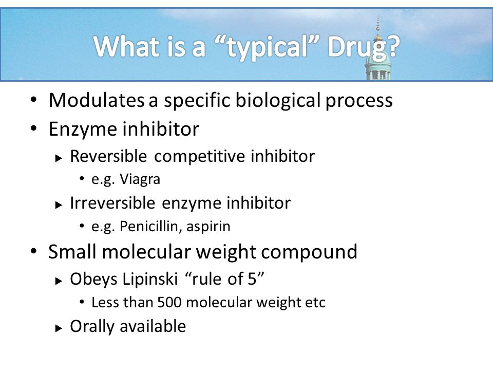 Modulates a specific biological process Enzyme inhibitor  Reversible competitive inhibitor e.g.