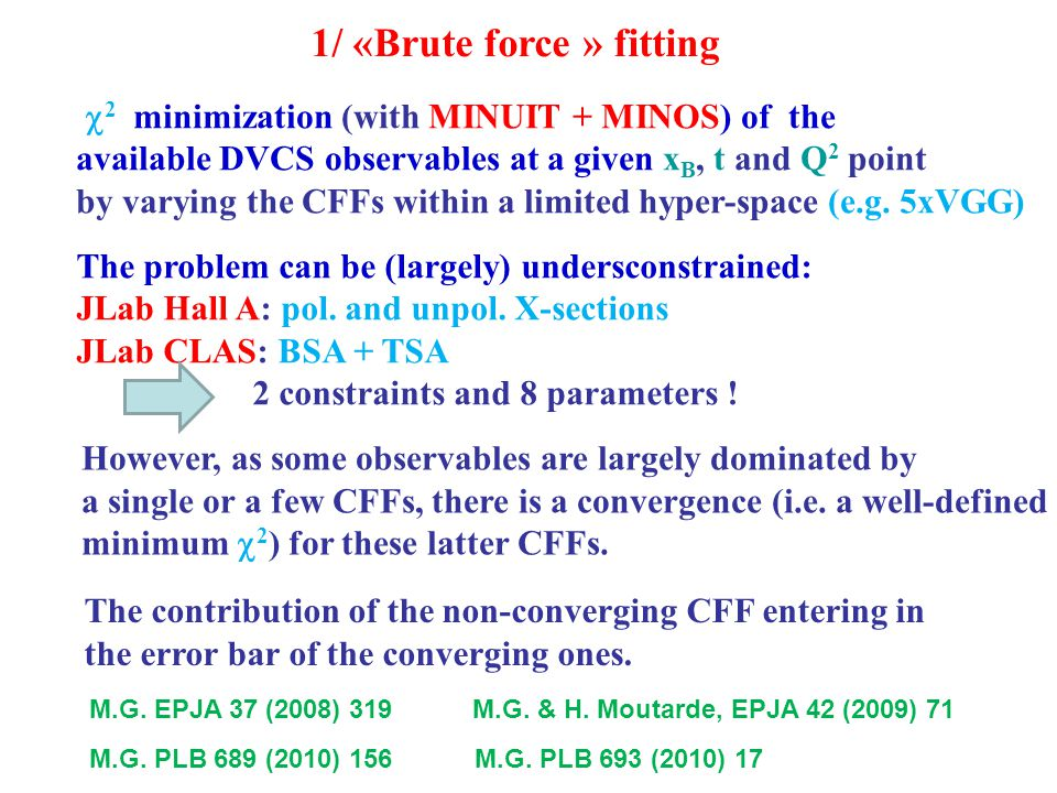 1/ «Brute force » fitting  2 minimization (with MINUIT + MINOS) of the available DVCS observables at a given x B, t and Q 2 point by varying the CFFs within a limited hyper-space (e.g.