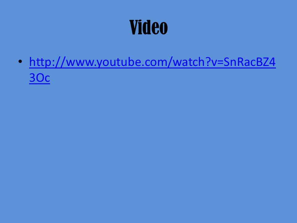 Video http://www.youtube.com/watch?v=SnRacBZ4 3Oc http://www.youtube.com/watch?v=SnRacBZ4 3Oc
