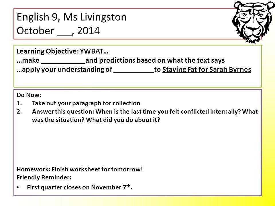 English 9, Ms Livingston October, 2014 Do Now: 1.Take out your paragraph for collection 2.Answer this question: When is the last time you felt conflicted internally.