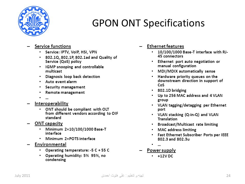 GPON ONT Specifications – Service functions Service: IPTV, VoIP, HSI, VPN 802.1Q, 802.1P, 802.1ad and Quality of Service (QoS) policy IGMP snooping an