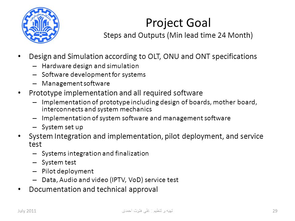 Project Goal Steps and Outputs (Min lead time 24 Month) Design and Simulation according to OLT, ONU and ONT specifications – Hardware design and simul