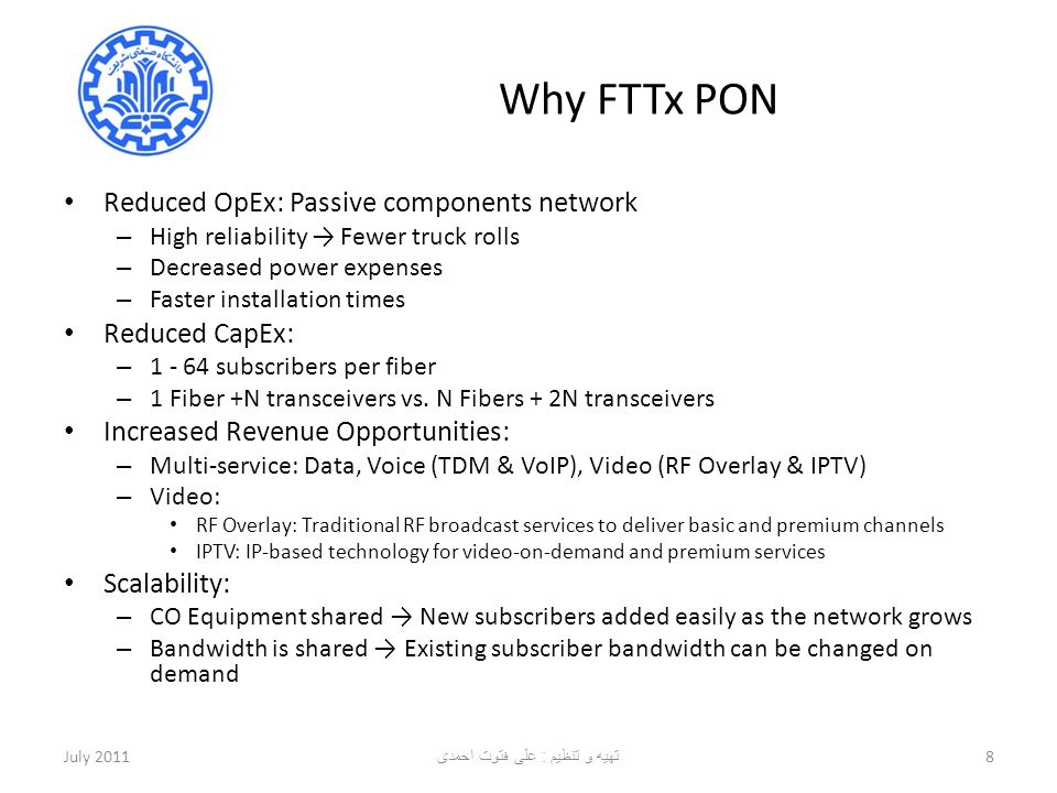 Why FTTx PON Reduced OpEx: Passive components network – High reliability → Fewer truck rolls – Decreased power expenses – Faster installation times Re