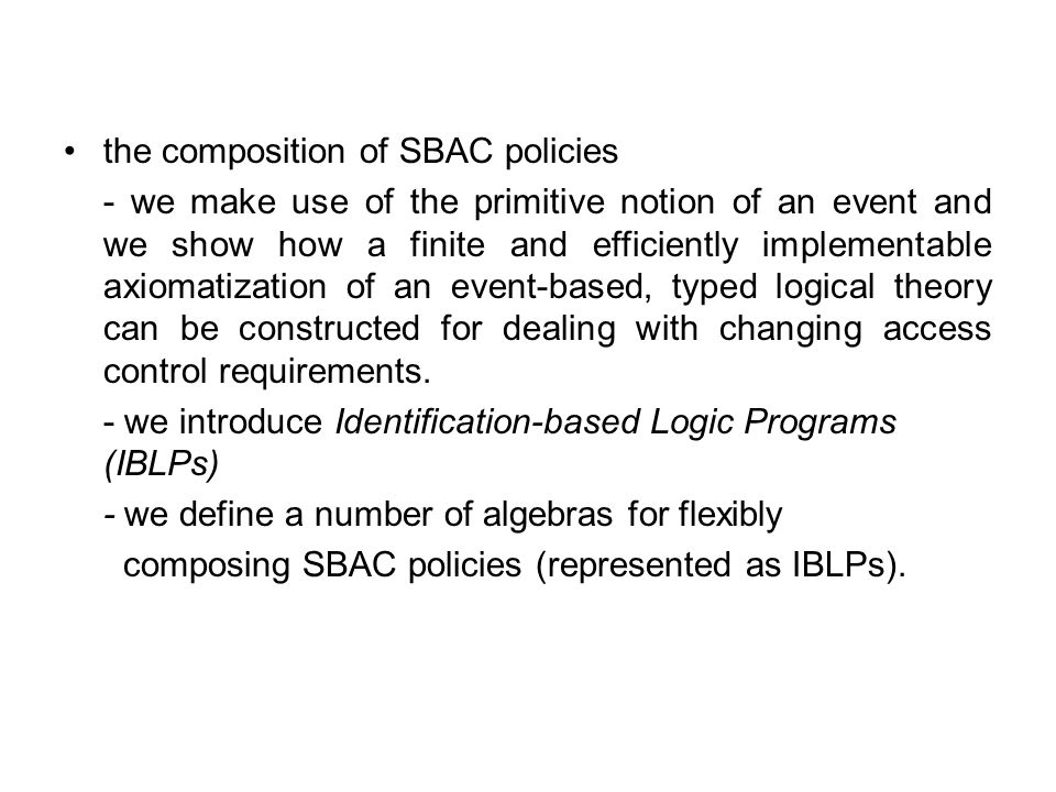 the composition of SBAC policies - we make use of the primitive notion of an event and we show how a finite and efficiently implementable axiomatization of an event-based, typed logical theory can be constructed for dealing with changing access control requirements.
