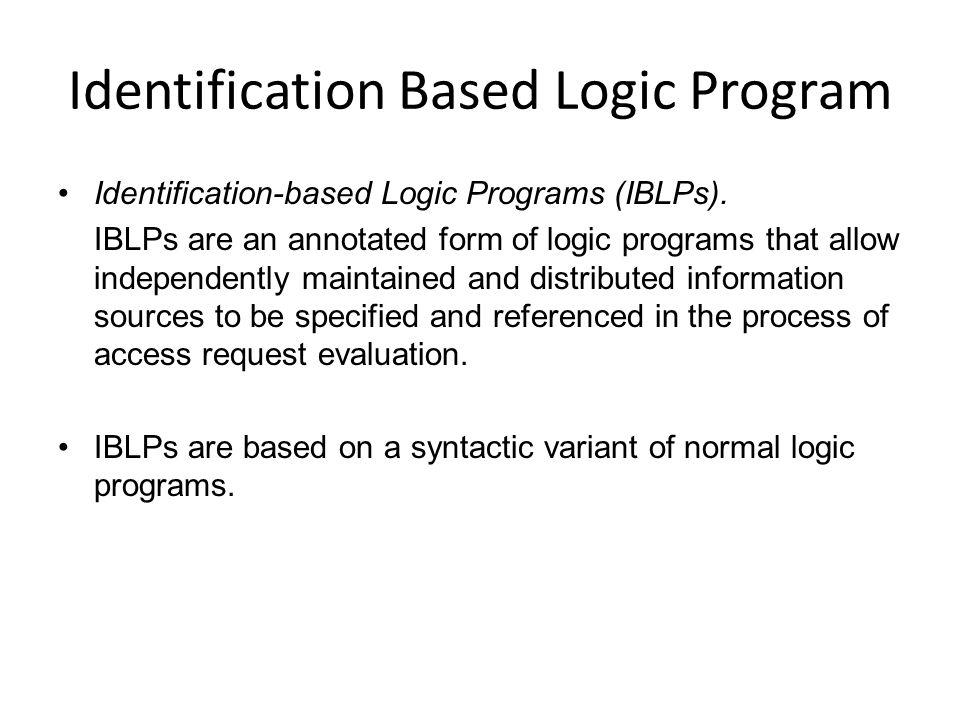 Identification Based Logic Program Identification-based Logic Programs (IBLPs).